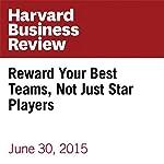 Reward Your Best Teams, Not Just Star Players | Michael Schrage