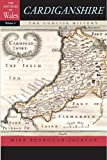 Cardiganshire: The Concise History (The Histories of Wales)