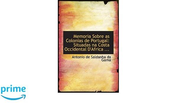 Memoria Sobre as Colonias de Portugal: Situadas na Costa Occidental DAfrica ...: Antonio de Saldanha da Gama: 9780554708928: Amazon.com: Books