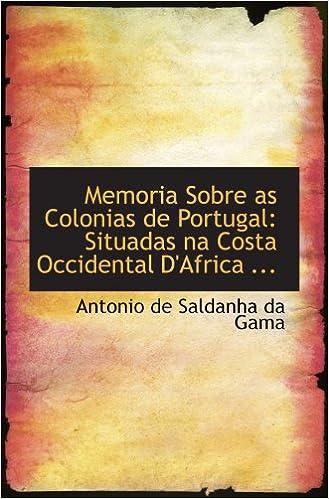 Memoria Sobre as Colonias de Portugal: Situadas na Costa Occidental DAfrica ... Paperback – August 21, 2008