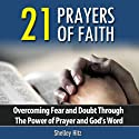 21 Prayers of Faith: Overcoming Fear and Doubt Through the Power of Prayer and God's Word: A Life of Faith Audiobook by Shelley Hitz Narrated by Shelley Hitz