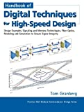 Handbook of Digital Techniques for High-Speed Design : Design Examples, Signaling and Memory Technologies, Fiber Optics, Modeling, and Simulation to Ensure Signal Integrity, Granberg, Tom, 0133764745