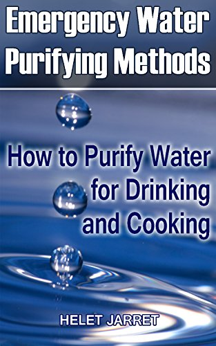 Emergency Water Purifying Methods: How to Purify Water for Drinking and Cooking: (Prepper's Guide, Survival Guide) (Survival Series) by [Jarret, Helen]