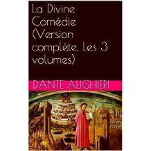 La Divine Comédie (Version complète. Les 3 volumes) (French Edition)