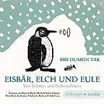 Eisbär, Elch und Eule: Von Schnee- und Eisbewohnern   Bibi Dumon Tak