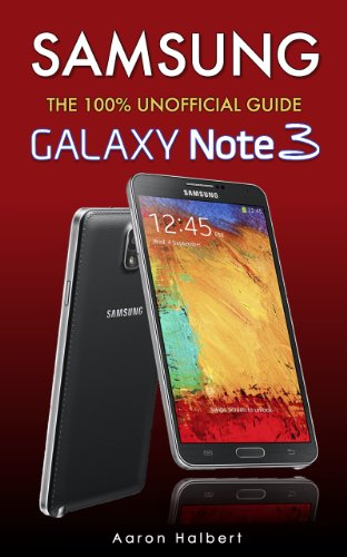 Samsung Galaxy Note 3: The 100% Unofficial User Guide by Aaron Halbert, Publisher :