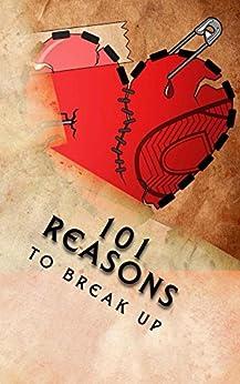 101 Reasons to Break Up: True Life Tales of Splitsville (Coffee Table Philosophy Book 13) by [Neill, J Edward]