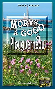 Morts à Gogo à Plouguerneau: Une vengeance bretonne (ENQUETES ET SUS) (French Edition) by [Courat, Michel]