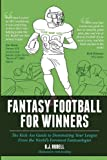 Fantasy Football for Winners: The Kick-Ass Guide to Dominating Your League From the