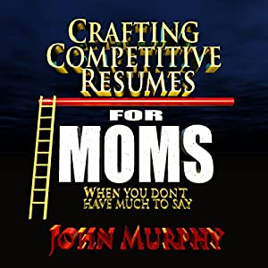 Crafting Competitive Resumes for Moms Audiobook
