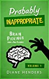 """Probably Inappropriate: Brain Pickings from a Bad Example (The """"Inappropriate"""" Series Book 1)"""