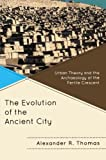 The Evolution of the Ancient City : Urban Theory and the Archaeology of the Fertile Crescent, Thomas, Alexander R., 0739138707