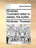 Abraham Trueman's Letter to James, the Scribe, Abraham. Trueman, 1140700235