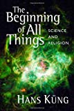 The Beginning of All Things, Hans Küng, 0802863590