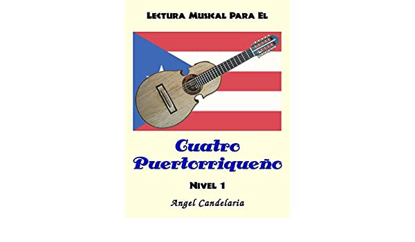 Lectura Musical para el Cuatro Puertorriqueño: Nivel 1 eBook: Angel Candelaria: Amazon.es: Tienda Kindle