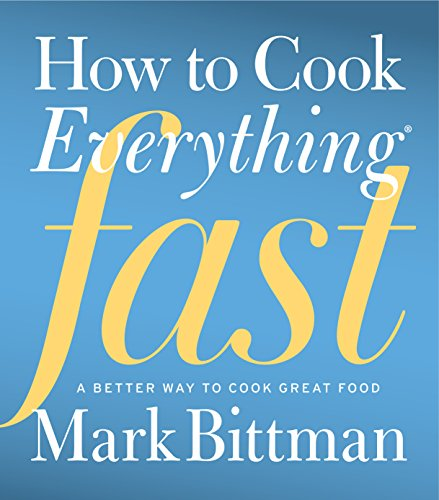 How to Cook Everything Fast: A Better Way to Cook Great Food cover