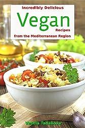 Incredibly Delicious Vegan Recipes from the Mediterranean Region (Healthy Cookbook Series 11)