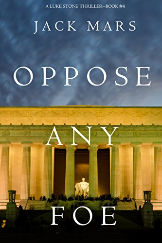 Oppose Any Foe (A Luke Stone Thriller—Book 4) by [Mars, Jack]