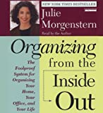 Organizing From The Inside Out: The Foolproof System For Organizing Your Home Your Office And Your Life
