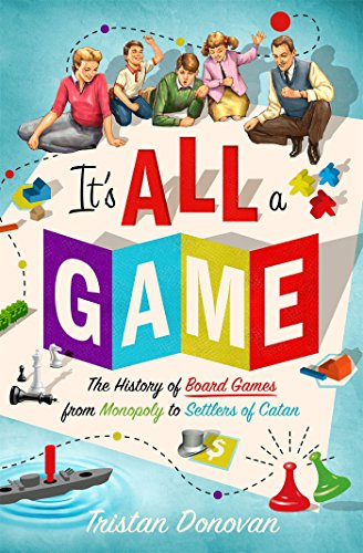 Book Cover: It's All a Game: The History of Board Games from Monopoly to Settlers of Catan