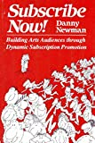 Subscribe Now!: Building Arts Audiences Through
