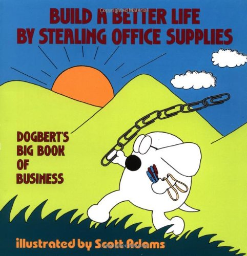 Build A Better Life By Stealing Office Supplies: Dogbert's Big ...