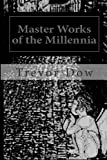 Master Works of the Millennia: Vol 1 (Volume 1)