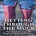 Getting Through the Muck: Personal Stories of Overcoming Hard Times Audiobook by Adam Tijerina, Angela Myers, Dr. Anh Nguyen, Anna Kowalska, Anne Emerick, Antoine McCoy Narrated by Diane DeStefano
