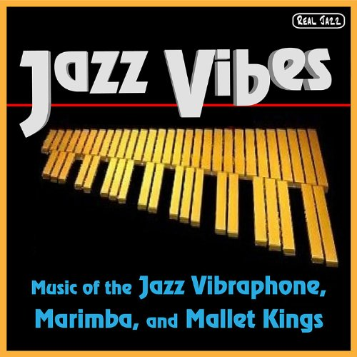 (Best of Jazz Vibes: Music of the Jazz Vibraphone, Marimba, and Mallet Kings)