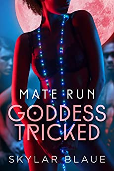 Goddess Tricked (Mate Run Book 1) by [Blaue, Skylar]