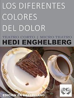 LOS DIFERENTES COLORES DEL DOLOR (TEATRO CORTO | MICRO TEATRO nº 1) (Spanish Edition) by [ENGHELBERG, HEDI]
