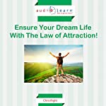 Ensure Your Dream Life with the Law of Attraction! | Chris Right