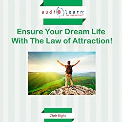 Ensure Your Dream Life with the Law of Attraction!