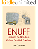 ENUFF: Eliminate the Needless, Useless, Foolish, and Frivolous (English Edition)