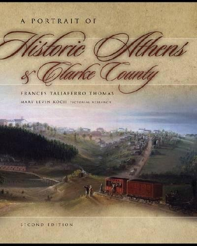 A Portrait of Historic Athens and Clarke County (Wormsloe Foundation Publications) (Wormsloe Foundation Publication Ser.) (Athens Clarke County Ga)