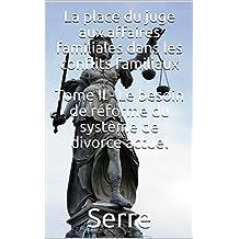 La place du juge aux affaires familiales dans les conflits familiaux: Le besoin de réforme du système de divorce actuel (French Edition)