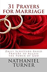 31 Prayers for Marriage: Daily Scripture-Based Prayers to Access the Power of God by Nathaniel Turner (2011-10-03)