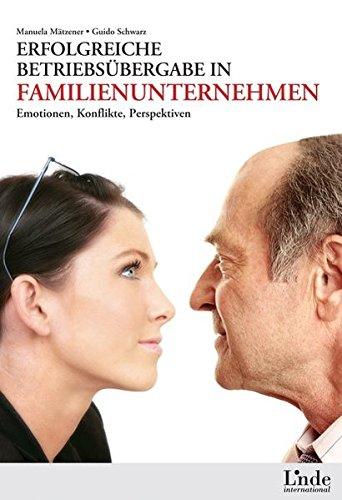 Erfolgreiche Betriebsübergabe in Familienunternehmen: Emotionen - Konflikte - Perspektiven Gebundenes Buch – 26. August 2008 Manuela Mätzener Guido Schwarz Linde Wien