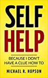 SELF HELP: Because I Don't Have A Clue How To