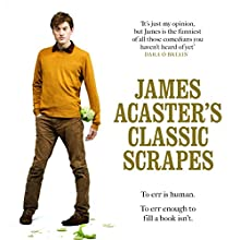 James Acaster's Classic Scrapes Audiobook by James Acaster Narrated by James Acaster