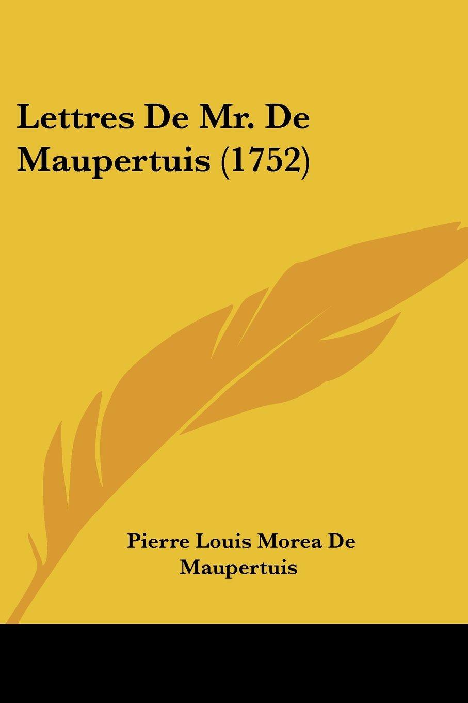 Lettres de Mr. de Maupertuis (1752) (French Edition) ebook