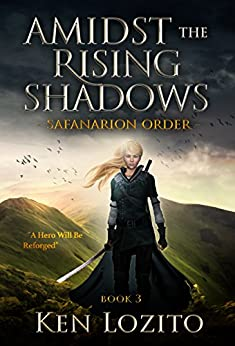 Amidst the Rising Shadows: Book Three of the Safanarion Order Series by [Lozito, Ken]