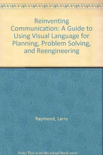Reinventing Communication: A Guide fo Using Visual Language for Planning, Problem Solving, and Reengineering by Asq Pr