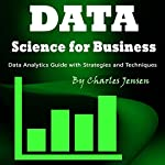 Data Science for Business: Data Analytics Guide with Strategies and Techniques | Charles Jensen