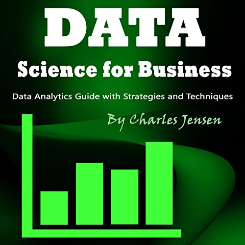 Data Science for Business: Data Analytics Guide with Strategies and Techniques
