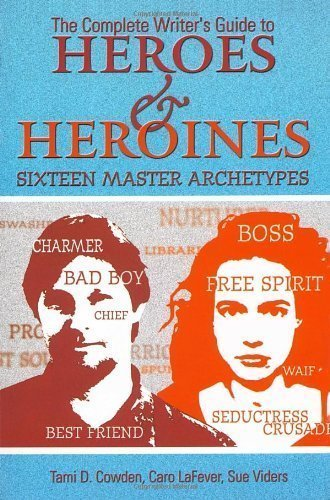 The Complete Writer's Guide to Heroes and Heroines by Tami D. Cowden, Caro LaFever, Sue Viders published by Lone Eagle (2000)