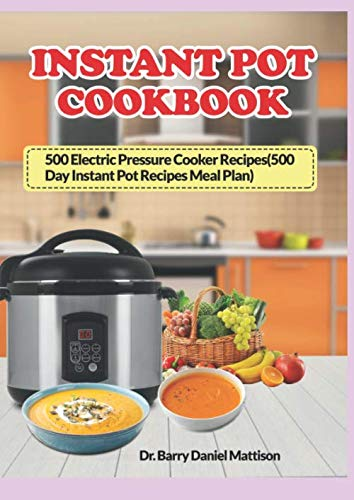 Instant Pot Cookbook #2019: 500 Quick, Easy and Simple Recipes for Beginners and Advanced Users with 500 days Instant Pot  Recipes Meal Plan : Healthy Recipes For Your Electric Pressure Cooker