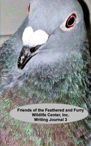 Writing Journal 3: Friends of the Feathered and Furry Wildlife Center (Writing Journals) (Volume 3) (Friends Of The Feathered And Furry Wildlife Center)