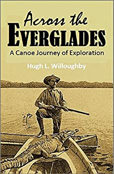 hugh willoughbys across the everglades essay Across the everglades: a canoe journey of exploration (classic reprint) by willoughby, hugh l forgotten books paperback 1331993032 special order direct from the distributor .