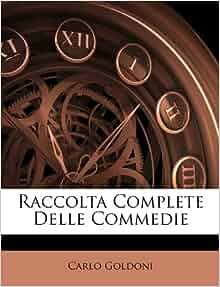 Raccolta Complete Delle Commedie (Italian Edition): Carlo
